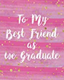 img - for To My Best Friend as We Graduate: BFF Best Friends, Bestie Journal - Stylish Watercolor Journal Friendship Book - Blank College Lined Notebook, with ... inches, Sturdy Matte Softcover, Perfect Bound book / textbook / text book