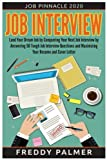 Job Interview: Land Your Dream Job by Conquering your Next Job Interview by Answering 50 Tough Job Interview Questions and Maximizing Your Resume and ... To Answer Them (Job Pinnacle 2020) (Volume 1)