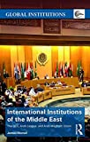 International Institutions of the Middle East: The GCC, Arab League and Arab Maghreb Union