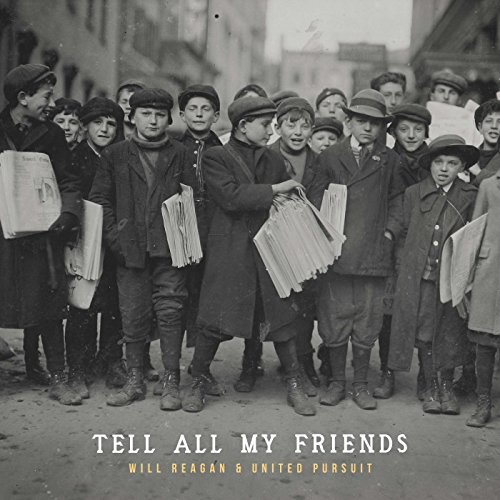 Will Reagan & United Pursuit - Tell All My Friends (2017)