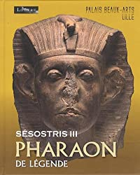 Sésostris III, pharaon de légende