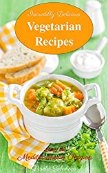 Incredibly Delicious Vegetarian Recipes from the Mediterranean Region (Healthy Cookbook Series 9)