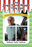 From Jungle Cruise Skipper to Disney Legend: 40 Years of Magical Memories at Disney (Disney Legends) (Volume 1)