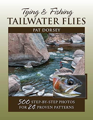 (Tying & Fishing Tailwater Flies: 500 Step-by-Step Photos for 24 Proven Patterns)