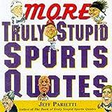 More Truly Stupid Sports Quotes, Jeff Parietti, 0062736477