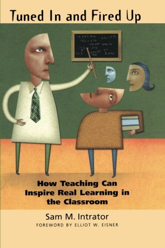 Tuned In and Fired Up: How Teaching Can Inspire Real Learning in the Classroom