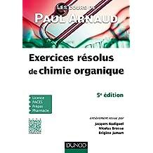 Cours de Paul Arnaud: Exercices Résolus Chimie Organique 5e Éd.