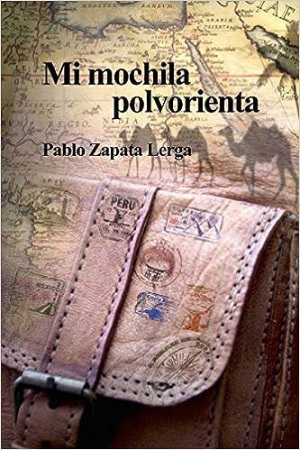 Mi mochila polvorienta (Spanish Edition): Pablo Zapata Lerga: 9781520862347: Amazon.com: Books