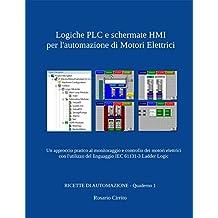 Logiche PLC e schermate HMI per l'automazione di Motori Elettrici: Un approccio pratico al monitoraggio e controllo dei motori elettrici con l'utilizzo ... (RICETTE DI AUTOMAZIONE) (Italian Edition)