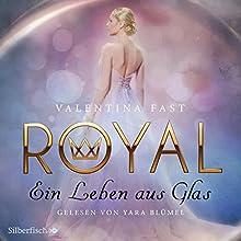Ein Leben aus Glas (Royal 1) Hörbuch von Valentina Fast Gesprochen von: Yara Blümel