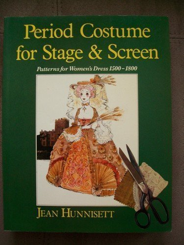 Period Drama Costume Patterns (Period Costume for Stage and Screen: Patterns for Women's Dress 1500-1800 (Practical Period Costume) by Jean Hunnisett (1986-01-03))