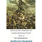 Revealing America's Dark Skinned Past: The Columbian Era (Vol)