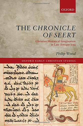 The Chronicle of Seert: Christian Historical Imagination in Late Antique Iraq (Oxford Early Christian Studies) by Oxford University Press