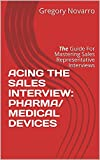 ACING THE SALES INTERVIEW: PHARMA/ MEDICAL DEVICES: The Guide for mastering sales representative interviews