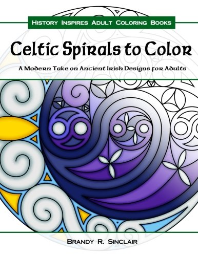 Celtic Spirals to Color: A Modern Take on Ancient Irish Designs for Adults History Inspires Adult Coloring Books Volume 2