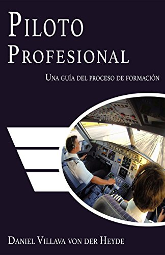 Descargar Libro Piloto Profesional: Una Guía Del Proceso De Formación Daniel Villava Von Der Heyde