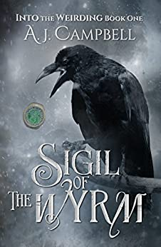 Sigil of the Wyrm (Into the Weirding Book 1) by [Campbell, A. J.]