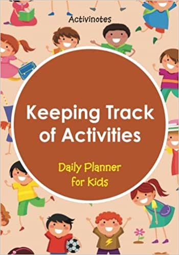 amazoncom keeping track of activities daily planner for kids 9781683212379 activinotes books