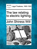 The law relating to electric Lighting, John Shiress Will, 1240157975