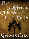 The Indifferent Children of the Earth (The Sophistries of June Book 1)