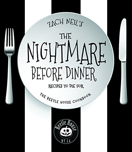 The Nightmare Before Dinner: Recipes to Die For: The Beetle House Cookbook by Zach Neil