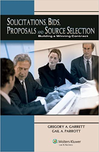 Solicitations, Bids, Proposals and Source Selection: Building a Winning Contract