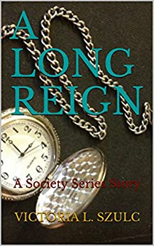 A Long Reign: A Society Series Story by [Szulc, Victoria L.]