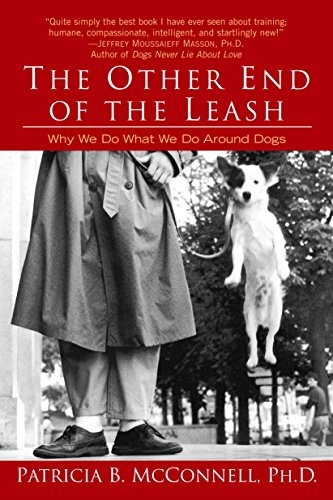 The Other End of the Leash: Why We Do What We Do Around Dogs (Best Way To House Train Your Puppy)