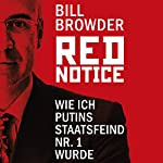 Red Notice: Wie ich Putins Staatsfeind Nr. 1 wurde | Bill Browder