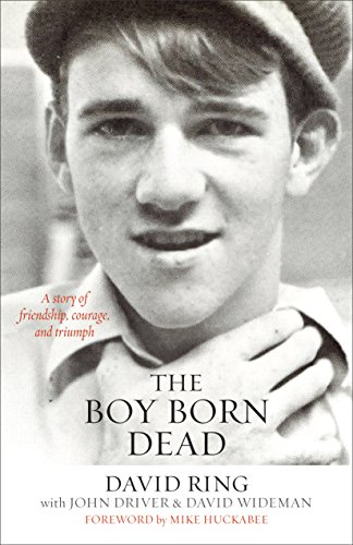 The Boy Born Dead: A Story of Friendship, Courage, and Triumph by [Ring, David, Wideman, David, Driver, John]