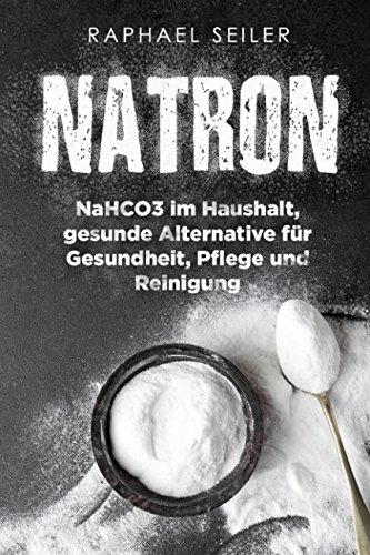 Natron: NaHCO3 im Haushalt, gesunde Alternative für Gesundheit, Pflege und Reinigung