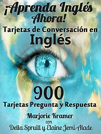 Inglés Ahora! ¡Tarjetas de Conversación en Inglés!: 900 Tarjetas