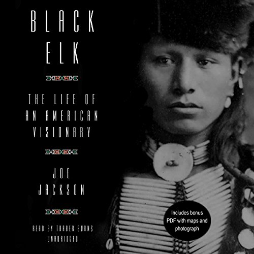 Black Elk: The Life of an American Visionary: Library Edition by Blackstone Pub