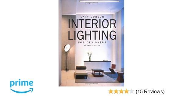 Interior lighting for designers 4th edition gary gordon 9780471441182 amazon com books