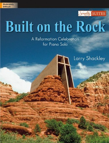 Built on the Rock: A Reformation Celebration for Piano Solo pdf epub