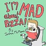 I'm Mad About Pizza!   Joshua McManus