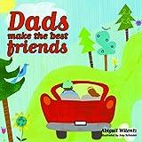 Dads Make the Best Friends, Abigail Wilentz, 1846010128