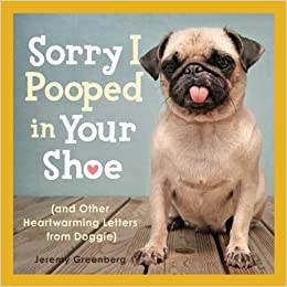 Sorry I Pooped in Your Shoe (and Other Heartwarming Letters