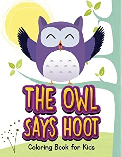The Owl Says Hoot Coloring Book For Kids Volume 1