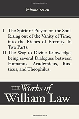 The Spirit of Prayer; The Way to Divine Knowledge, Volume 7: (Works of William Law)
