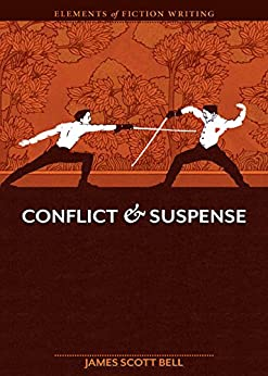 Elements of Fiction Writing - Conflict and Suspense by [Bell, James Scott]