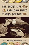 The Short Life and Long Times of Mrs. Beeton, Kathryn Hughes, 0307278662