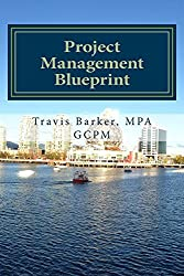 Project Management Blueprint: A Simplified Approach to Standardizing Your Project Management Efforts