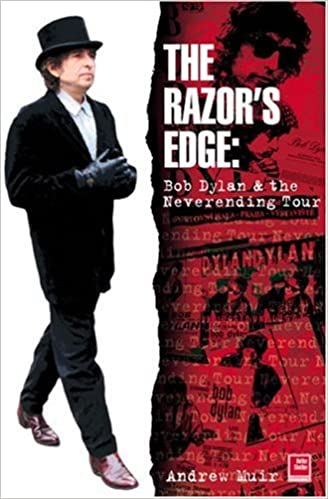 The Razors Edge: Bob Dylan and the Neverending Tour: Andrew ...