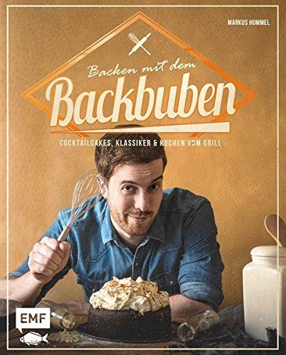 Backen mit dem Backbuben: Cocktailcakes, Klassiker und Kuchen vom Grill