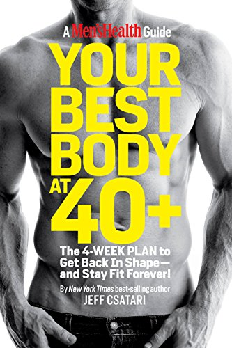 Your Best Body at 40+: The 4-Week Plan to Get Back in Shape--and Stay Fit Forever! (Best Diet Plan For Men To Get Abs)