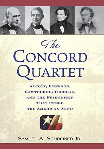 The Concord Quartet: Alcott, Emerson, Hawthorne, Thoreau and the Friendship That Freed the American Mind by Samuel A. Schreiner Jr. - Stores Concord Mall