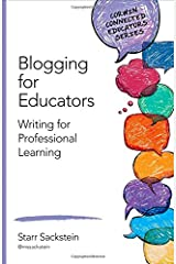 Blogging for Educators: Writing for Professional Learning (Corwin Connected Educators Series) Paperback