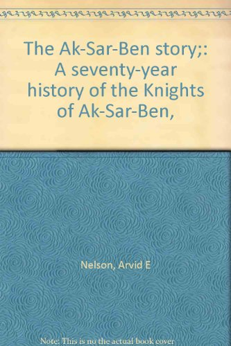 The Ak-Sar-Ben story;: A seventy-year history of the Knights of Ak-Sar-Ben,