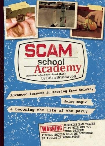 Scam School Academy  Advanced Lessons In Scoring Free Drinks  Doing Magic  And Becoming The Life Of The Party